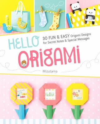 Cover image for Hello, origami : 30 fun & easy origami designs for secret notes & special messages