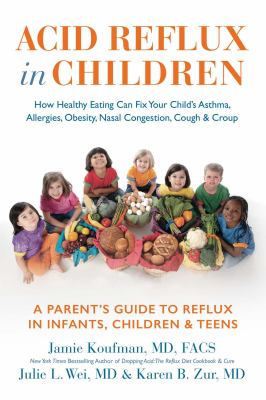 Cover image for Acid reflux in children : how healthy eating can fix your child's asthma, allergies, obesity, nasal congestion, cough & croup