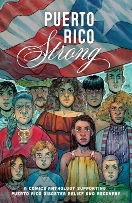 Cover image for Puerto Rico strong : a comics anthology supporting Puerto Rico disaster relief and recovery