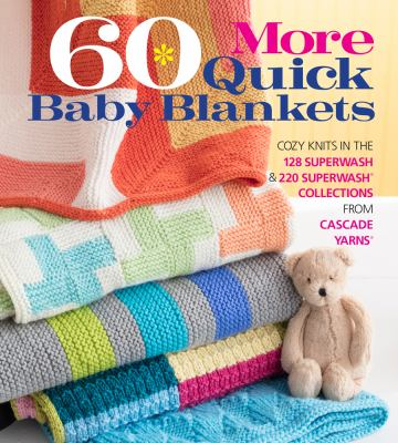 Cover image for 60 more quick baby blankets : cozy knits in the 128 Superwash & 220 Superwash collections from Cascade Yarns