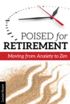 Cover image for Poised for retirement : moving from anxiety to Zen