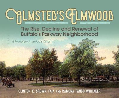 Cover image for Olmsted's Elmwood: The Rise, Decline and Renewal of Buffalo?s Parkway Neighborhood