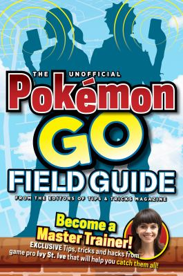 Cover image for The unofficial Pokémon GO field guide