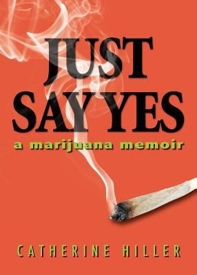 Cover image for Just say yes : a marijuana memoir