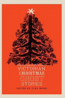 Cover image for The Valancourt book of Victorian Christmas ghost stories