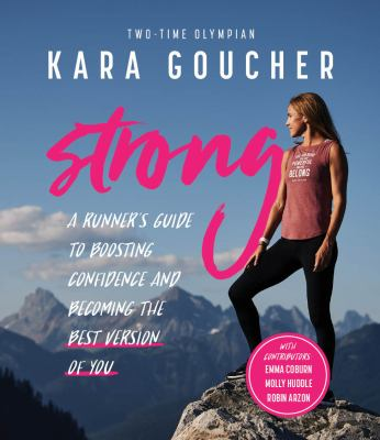 Cover image for Strong : a runner's guide to boosting confidence and becoming the best version of you