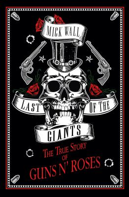 Cover image for Last of the giants : the true story of Guns n' Roses