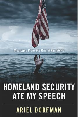 Cover image for Homeland Security ate my speech : messages from the end of the world
