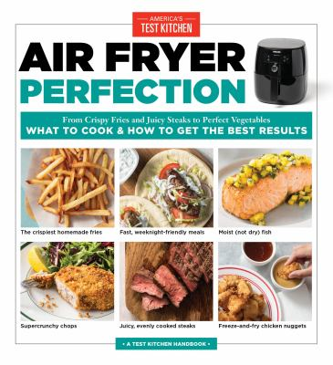 Cover image for Air fryer perfection : from crispy fries and juicy steaks to perfect vegetables : what to cook & how to get the best results