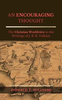 Cover image for An encouraging thought : the Christian worldview in the writings of J.R.R. Tolkien