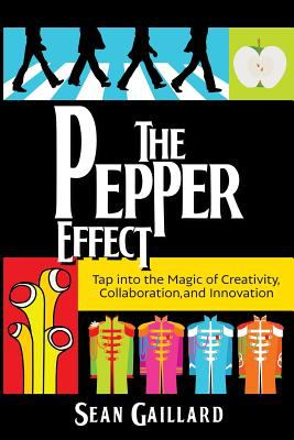 Cover image for The pepper effect : tap into the magic of creativity, collaboration and innovation
