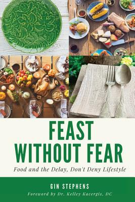 Cover image for Feast without fear : food and the delay, don't deny lifestyle