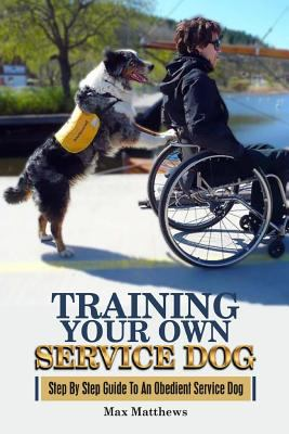 Cover image for Training your own service dog : a step-by-step guide to an obedient service dog