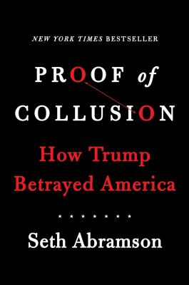 Cover image for Proof of collusion : how Trump betrayed America