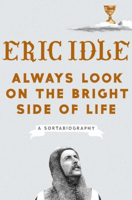 Cover image for Always look on the bright side of life : a sortabiography
