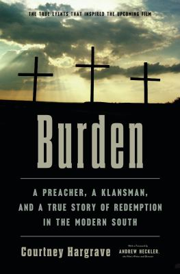 Cover image for Burden : a preacher, a klansman, and a true story of redemption in the modern South