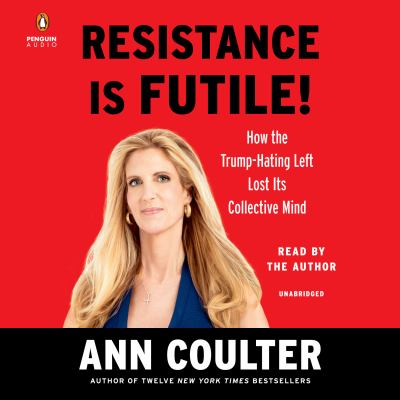 Cover image for Resistance is futile! : how the Trump-hating left lost its collective mind