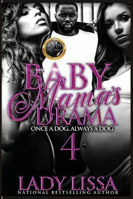 Cover image for Baby mama's drama 4 : once a dog, always a dog : a novel