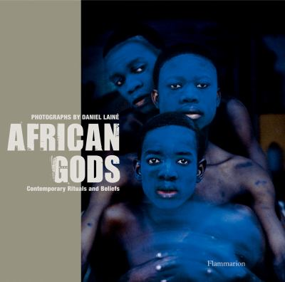 Cover image for African gods : contemporary rituals and beliefs
