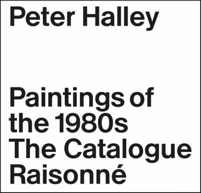 Cover image for Peter Halley : paintings of the 1980s : the catalogue raisonné