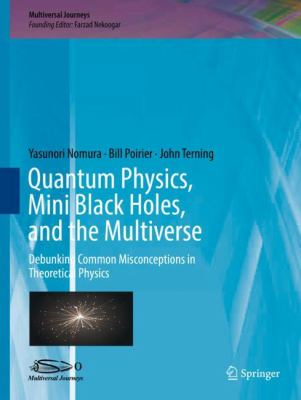 Cover image for Quantum physics, mini black holes, and the multiverse : debunking common misconceptions in theoretical physics