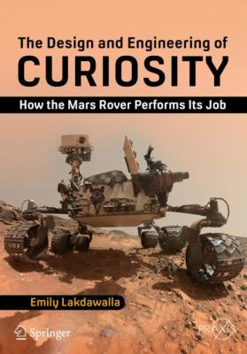 Cover image for The design and engineering of Curiosity : how the Mars Rover performs its job