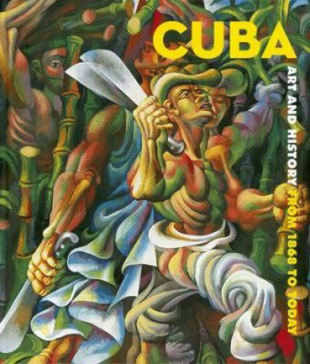 Cover image for Cuba : art and history from 1868 to today
