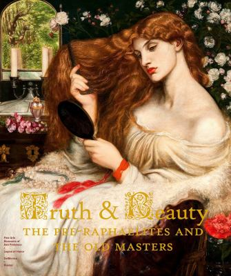 Cover image for Truth & beauty : the Pre-Raphaelites and the old masters