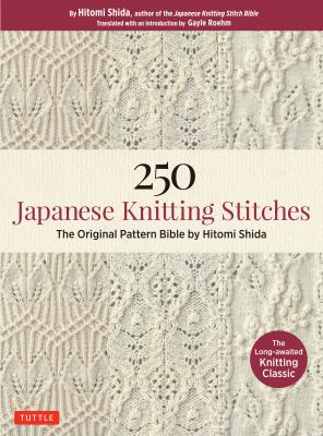 Cover image for 250 Japanese knitting stitches : the original pattern bible by Hitomi Shida