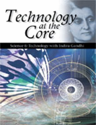 Cover image for Technology at the core : science & technology with Indira Gandhi