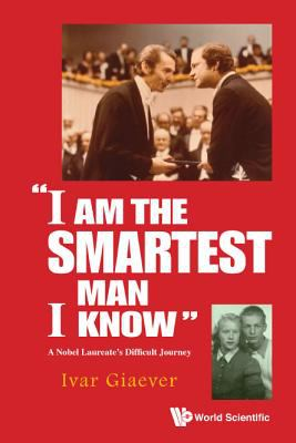 """Cover image for """"I am the smartest man I know"""" : a Nobel prize winner's difficult journey"""