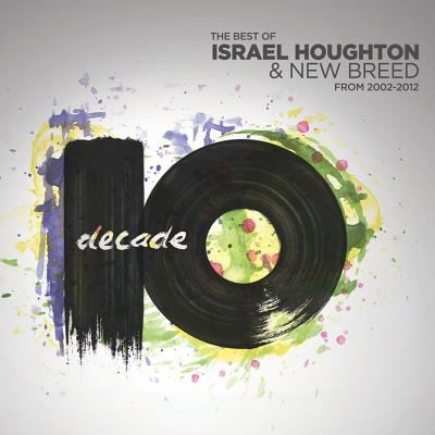 Cover image for Decade the best of Israel Houghton & New Breed from 2002-2012.