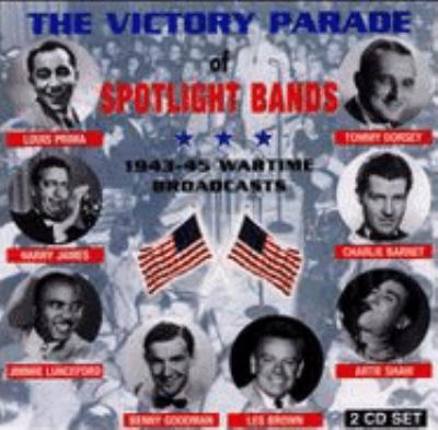Cover image for The spotlight bands victory parade : 1943-45 wartime broadcasts.