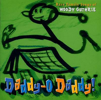 Cover image for Daddy-O Daddy! rare family songs of Woody Guthrie.