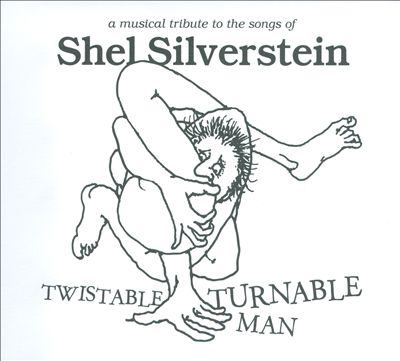 Cover image for Twistable, turnable man a musical tribute to the songs of Shel Silverstein.