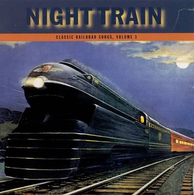 Cover image for Night train. Vol. 3 classic railroad songs.