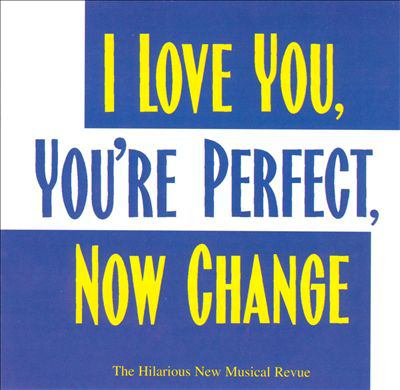 Cover image for I love you, you're perfect, now change [the hilarious new musical revue] : original cast recording