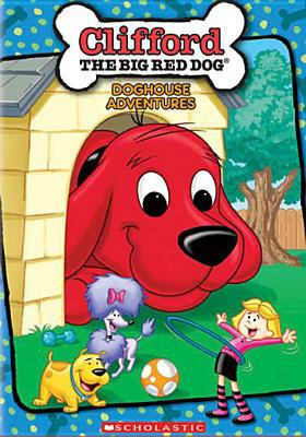 Cover image for Clifford the big red dog. Doghouse adventures