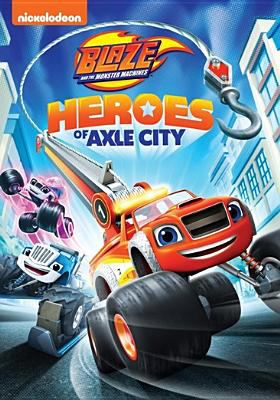 Cover image for Blaze and the monster machines. Heroes of Axle City