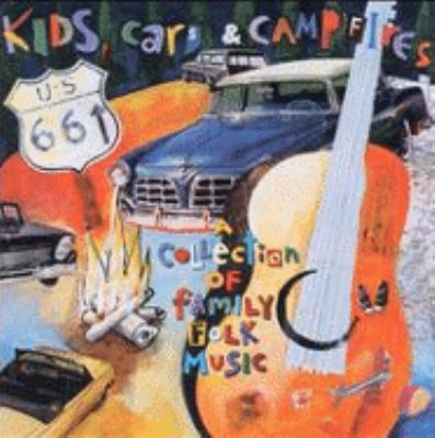 Cover image for Kids, cars & campfires a collection of family folk music.