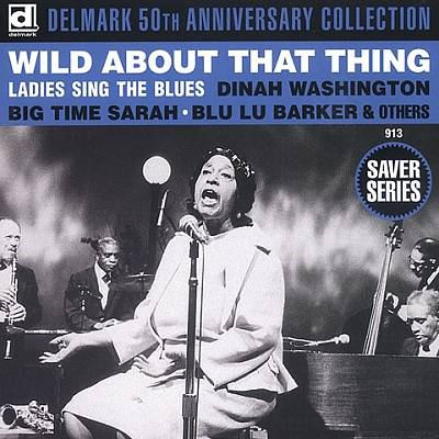 Cover image for Delmark 50th anniversary collection wild about that thing : ladies sing the blues.