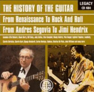 Cover image for The history of the guitar from Renaissance to rock and roll : from Andres Segovia to Jimi Hendrix.