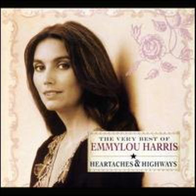 Cover image for The very best of Emmylou Harris heartaches & highways.