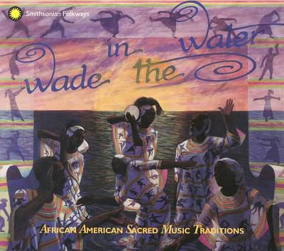 Cover image for Wade in the water : African American sacred music traditions.