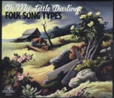 Cover image for Oh my little darling folk song types.