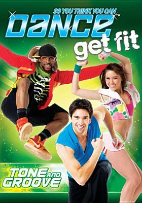 Cover image for So you think you can dance get fit. Tone and groove