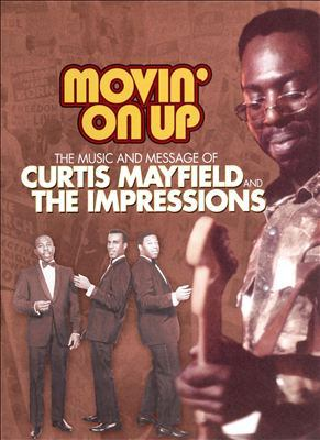 Cover image for Movin' on up the music and message of Curtis Mayfield & the Impressions