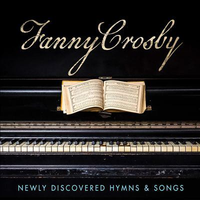 Cover image for Fanny Crosby : newly discovered hymns & songs.