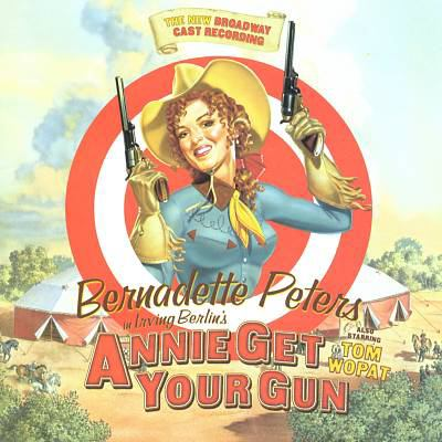 Cover image for Bernadette Peters in Irving Berlin's Annie get your gun the new Broadway cast recording.