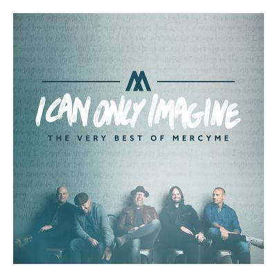 Cover image for I can only imagine : the very best of MercyMe.